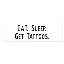 Eat, Sleep, Get Tattoos Bumper Bumper Sticker