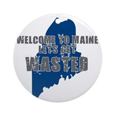 MAINE SHIRT LETS GET WASTED D Ornament (Round)