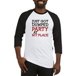 Dumped, Party at My Place funny Baseball Jersey
