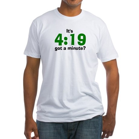 It's 4:19, got a minute Fitted T-Shirt