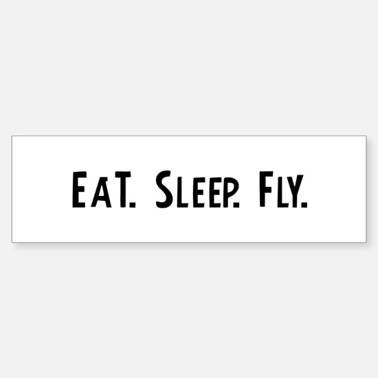 Eat, Sleep, Fly Bumper Bumper Bumper Sticker