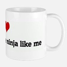 I Love people who are ninja l Mug