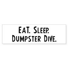 Eat, Sleep, Dumpster Dive Bumper Bumper Sticker