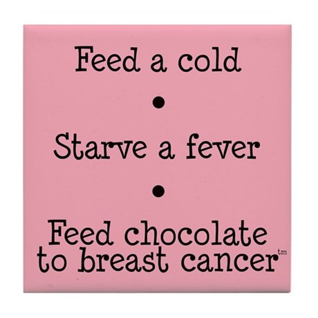 Feed Chocolate to Breast Cancer Tile Coaster