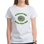 It Doesn't Get Any Better! Women's T-Shirt