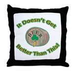 It Doesn't Get Any Better! Throw Pillow