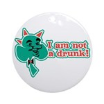 I am Not a Drunk! Ornament (Round)