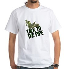 Talk to the pipe Shirt