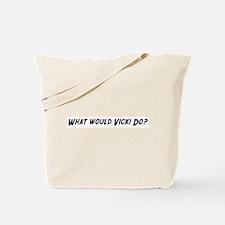 What would Vicki do? Tote Bag