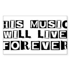 His Music Will Live Forever Rectangle Decal