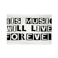 His Music Will Live Forever Rectangle Magnet