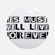 His Music Will Live Forever Ornament (Round)
