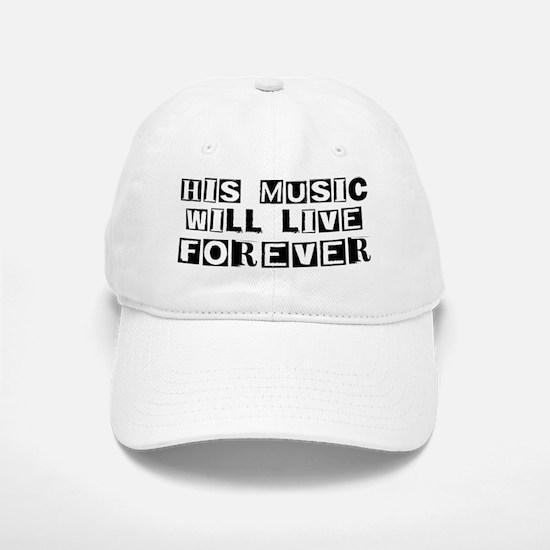 His Music Will Live Forever Baseball Baseball Cap