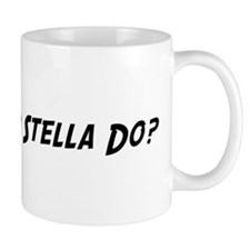 What would Stella do? Mug