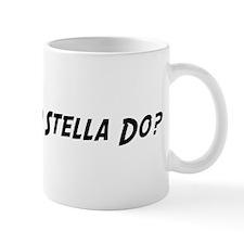 What would Stella do? Small Mugs