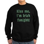 Kiss Me, I'm Irish Tonight! Sweatshirt (dark)