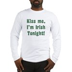 Kiss Me, I'm Irish Tonight! Long Sleeve T-Shirt