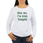Kiss Me, I'm Irish Tonight! Women's Long Sleeve T-