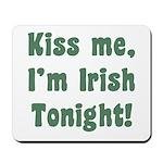 Kiss Me, I'm Irish Tonight! Mousepad