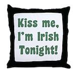 Kiss Me, I'm Irish Tonight! Throw Pillow