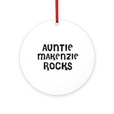 AUNTIE MAKENZIE ROCKS Ornament (Round)