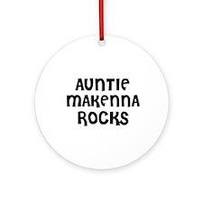 AUNTIE MAKENNA ROCKS Ornament (Round)