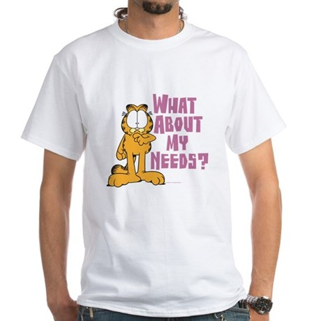 What About My Needs? White T-Shirt