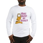 What About My Needs? Long Sleeve T-Shirt