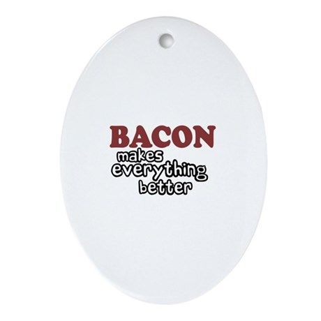 Bacon Makes Everything Better Oval Ornament