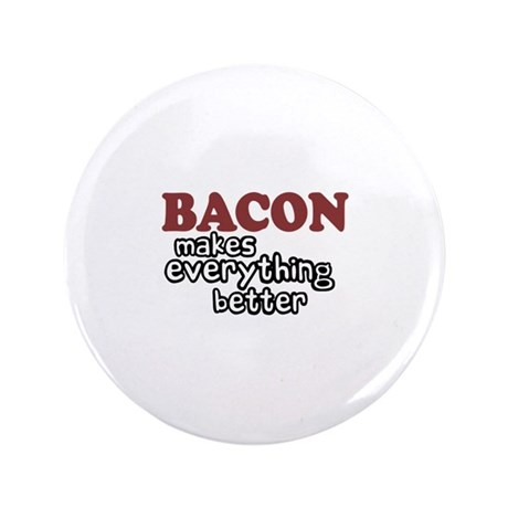 """Bacon Makes Everything Better 3.5"""" Button"""
