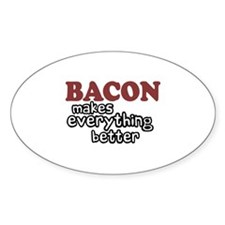 Bacon Makes Everything Better Oval Decal