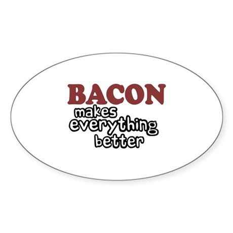 Bacon Makes Everything Better Oval Sticker
