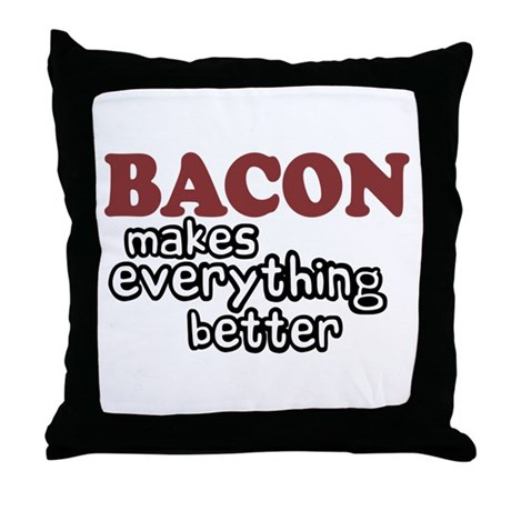 Bacon Makes Everything Better Throw Pillow