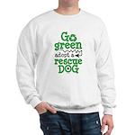 Go Green Adopt a Rescue Dog Sweatshirt