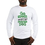 Go Green Adopt a Rescue Dog Long Sleeve T-Shirt