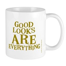 Good Looks are Everything! Mug