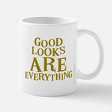 Good Looks are Everything! Mug