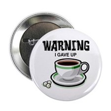 """Warning I Gave Up Coffee 2.25"""" Button"""