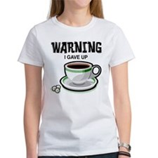 Warning I Gave Up Coffee Tee