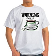 Warning I Gave Up Coffee T-Shirt