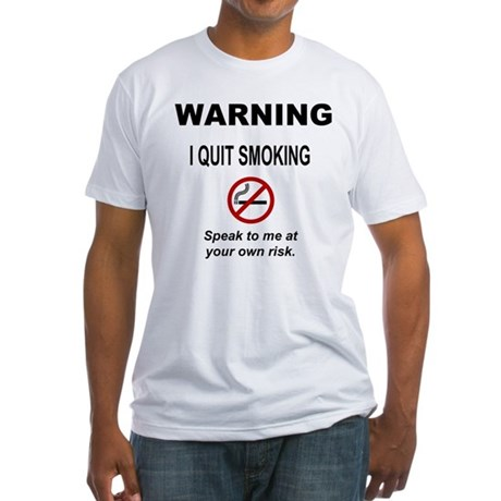 I Quit Smoking Fitted T-Shirt