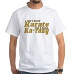 I don't Know Karate White T-Shirt