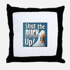 SHUT THE DUCK UP Throw Pillow