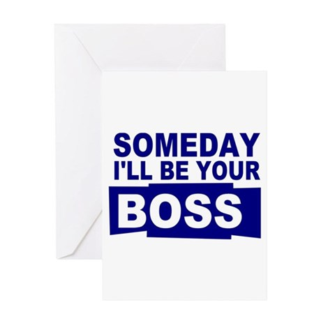 Someday I'll be your boss Greeting Card