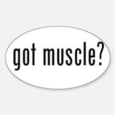 got muscle? Oval Decal