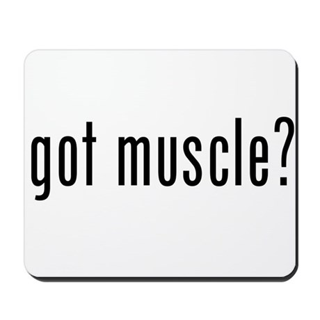 got muscle? Mousepad