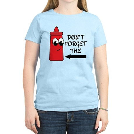 Don't Forget The Ketchup Women's Light T-Shirt