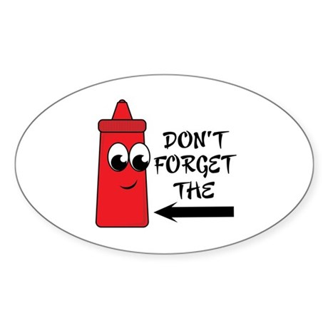 Don't Forget The Ketchup Oval Sticker