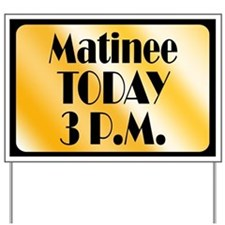 3PM Matinee Today Yard Sign