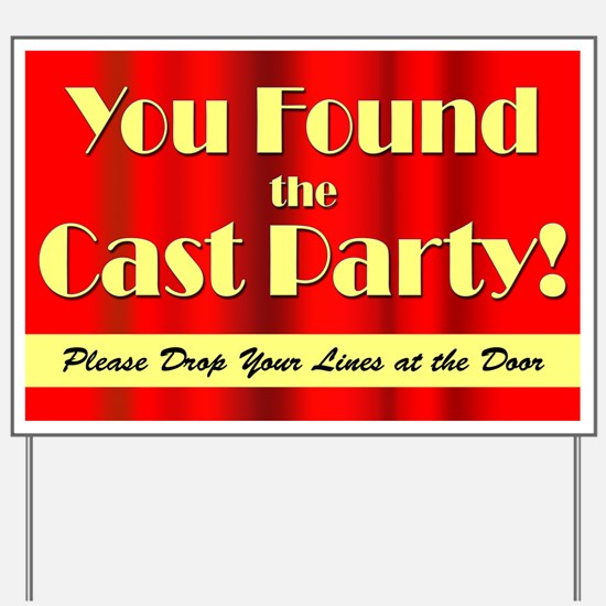 You Found the Cast Party! Yard Sign
